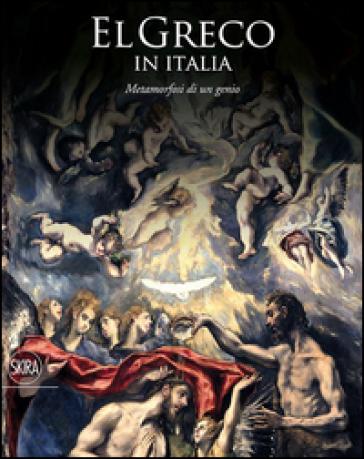 El Greco in Italia. Metamorfosi di un genio. catalogo della mostra (Treviso, 24 ottobre 2015-10 aprile 2016). Ediz. illustrata - L. Puppi |