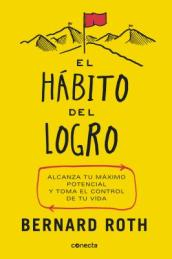 El Habito del Logro/The Achievement Habit: Stop Wishing, Start Doing, and Take Command of Your Life