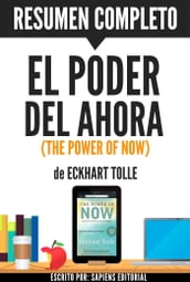 El Poder del Ahora (The Power of Now): Resumen Completo del libro de Eckhart Tolle
