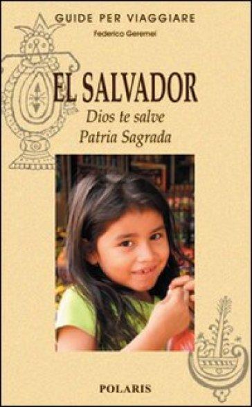 El Salvador. Dios te salve. Patria Sagrada - Federico Geremei   Rochesterscifianimecon.com