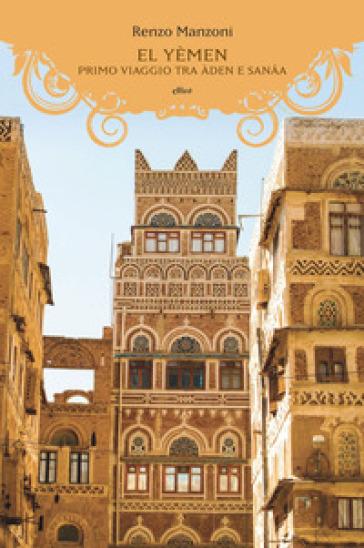 El Yemen. Primo viaggio tra Aden e Sanaa - Renzo Manzoni | Jonathanterrington.com