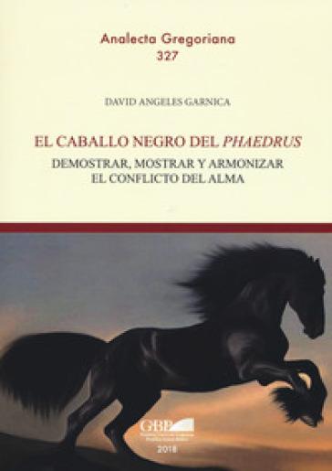 El caballo negro del «phaedrus». Demostrar, mostrar y armonizar el conflicto del alma - David Angeles Garnica | Jonathanterrington.com