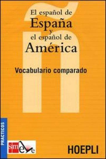 El espanol de Espana y el espanol de America. Vocabulario comparado