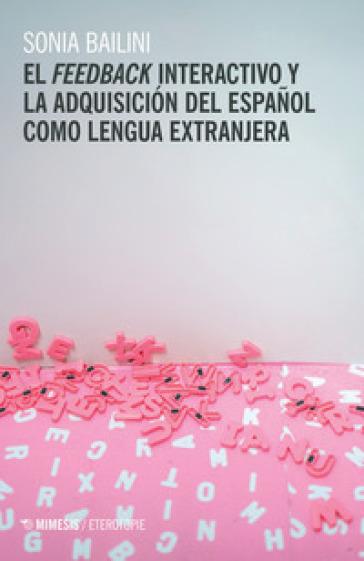 El feedback interactivo y la adquisicion del espanol como lengua extranjera - Sonia Bailini | Rochesterscifianimecon.com