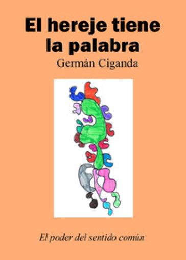 El hereje tiene la palabra - German Ciganda |