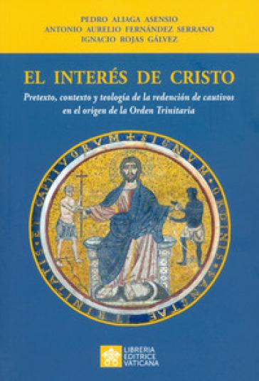 El interés de Cristo. Pretexto, contexto y teologia de la redencion de cautivos en el origen de la Orden Trinitaria - Pedro Aliaga Asensio   Kritjur.org