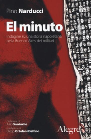 El minuto. Indagine su una storia napoletana nella Buenos Aires dei militari - Giuseppe Narducci | Rochesterscifianimecon.com
