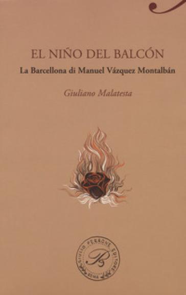 El nino del balcon. La Barcellona di Manuel Vazquez Montalban - Giuliano Malatesta | Thecosgala.com