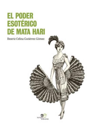 El poder esoterico de Mata Hari - Beatriz Celina Gutierrez Gomez |