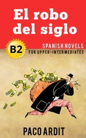 El robo del siglo - Spanish Readers for Upper Intermediates (B2)