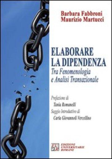 Elaborare la dipendenza tra fenomenologia ed analisi transazionale - Barbara Fabbroni |