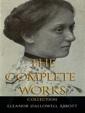 Eleanor Hallowell Abbott: The Complete Works