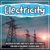 Electricity: Discover Pictures and Facts About Electricity For Kids! A Children s Science Book
