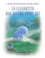 La Elefantita Que Quiere Dormirse /The Little Elephant Who Wants to Fall Asleep