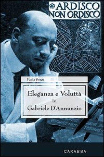 Eleganza e voluttà in Gabriele d'Annunzio - Paola Sorge | Thecosgala.com