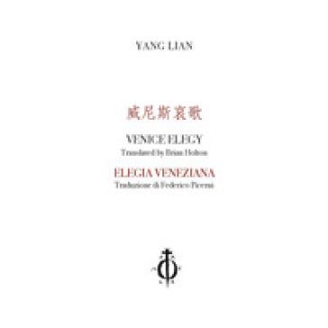 Elegia veneziana. Ediz. cinese, inglese e italiana - Lian Yang  