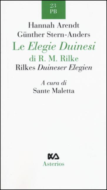 Le Elegie duinesi di R. M. Rilke. Ediz. italiana e tedesca - Hannah Arendt | Thecosgala.com