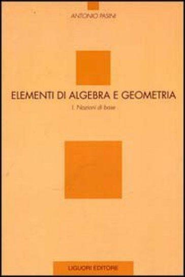 Elementi di algebra e geometria. 1.Nozioni di base - Antonio Pasini |