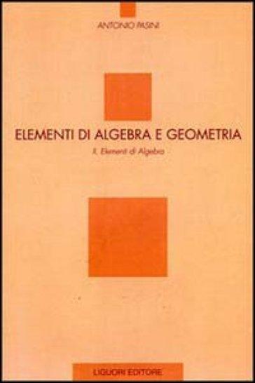 Elementi di algebra e geometria. 2.Elementi di algebra - Antonio Pasini | Jonathanterrington.com