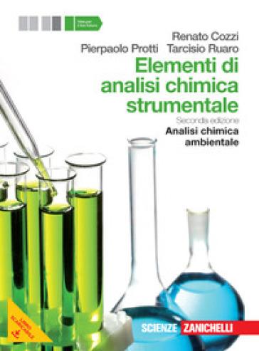Elementi di analisi chimica strumentale. Analisi chimica ambientale. Per le Scuole superiori. Con e-book. Con espansione online - Renato Cozzi |