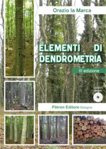Elementi di dendrometria. Con DVD-ROM - Orazio La Marca  