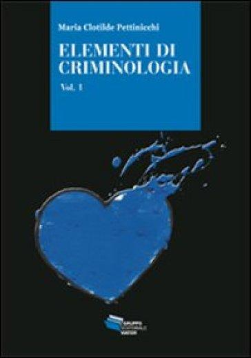 Elementi di criminologia. 1. - Maria Clotilde Pettinicchi  