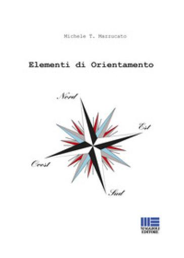 Elementi di orientamento - Michele T. Mazzucato | Rochesterscifianimecon.com