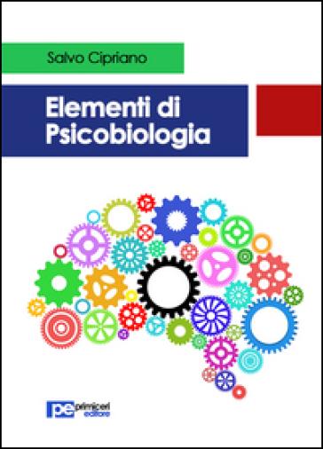 Elementi di psicobiologia - Salvo Cipriano | Rochesterscifianimecon.com