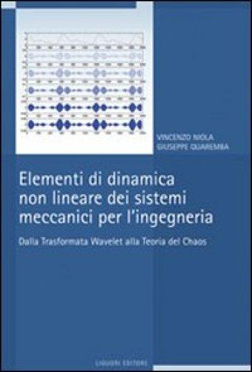 Elementi di dinamica non lineare dei sistemi meccanici per l'ingegneria. Dalla trasformata Wavelet alla teoria del Chaos - Vincenzo Niola |