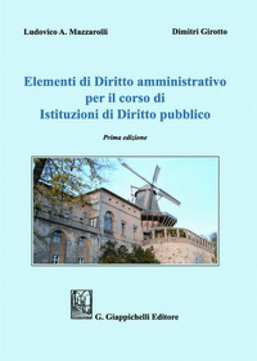 Elementi di diritto amministrativo per il corso di Istituzioni di diritto pubblico - Dimitri Girotto |