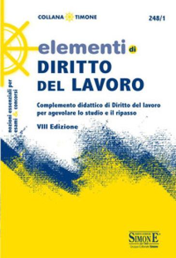 Elementi di diritto del lavoro. Complemento didattico di Diritto del lavoro per agevolare lo studio e il ripasso