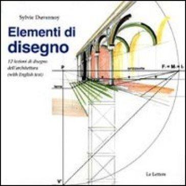 Elementi di disegno. 12 lezioni di disegno dell'architettura. Ediz. italiana e inglese - Sylvie Duvernoy | Thecosgala.com