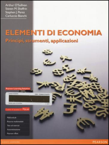 Elementi di economia. Principi, strumenti e applicazioni. Ediz. mylab. Con aggiornamento online. Con e-book - A. Olivieri | Jonathanterrington.com