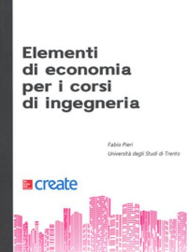 Elementi di economia per i corsi d'ingegneria - Fabio Pieri |