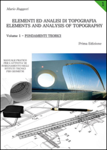 Elementi ed analisi di topografia-Elements and analysis of topography. 1.Fondamenti teorici
