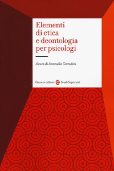 Elementi di etica e deontologia per psicologi - A. Corradini |