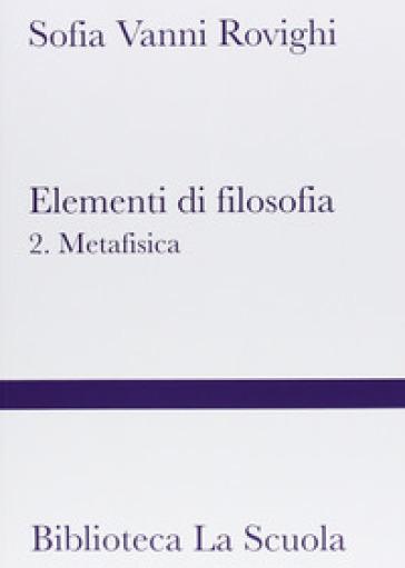 Elementi di filosofia. 2: Metafisica - Sofia Vanni Rovighi  