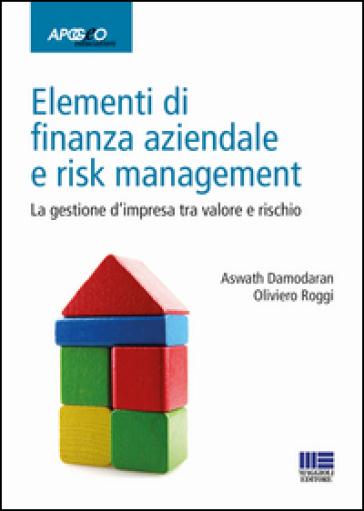 Elementi di finanza aziendale e risk management. La gestione d'impresa tra valore e rischio - Aswath Damodaran |