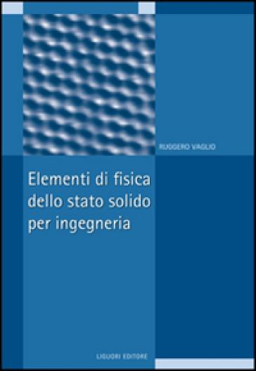 Elementi di fisica dello stato solido per ingegneria - Ruggero Vaglio   Jonathanterrington.com