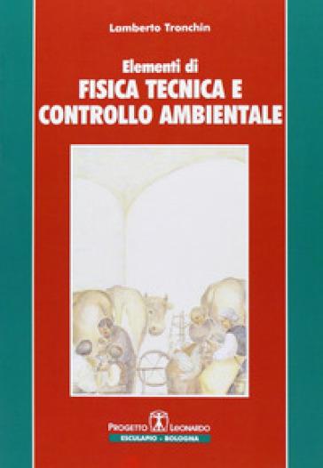 Elementi di fisica tecnica e controllo ambientale - Lamberto Tronchin | Rochesterscifianimecon.com