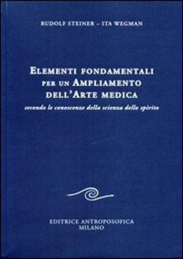 Elementi fondamentali per un ampliamento dell'arte medica secondo le conoscenze della scienza dello spirito - Rudolph Steiner |
