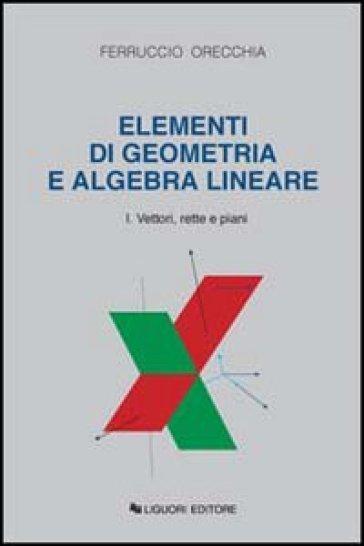 Elementi di geometria e algebra lineare. 1.Vettori, rette e piani - Ferruccio Orecchia pdf epub