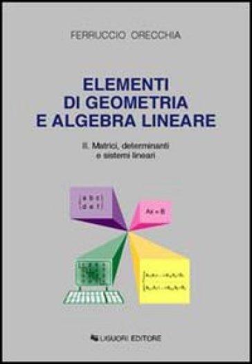 Elementi di geometria e algebra lineare. 2.Matrici, determinanti e sistemi lineari - Ferruccio Orecchia |
