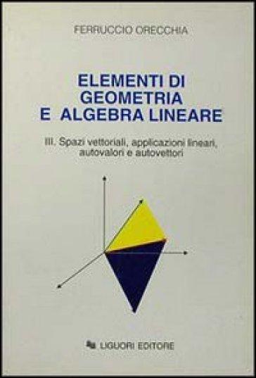 Elementi di geometria e algebra lineare. 3. - Ferruccio Orecchia |