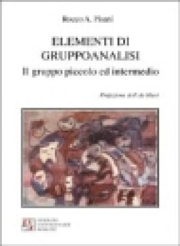Elementi di gruppoanalisi. Il gruppo piccolo e intermedio - Rocco Antonio Pisani | Rochesterscifianimecon.com