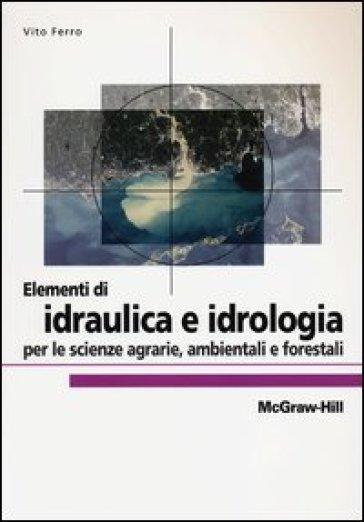 Elementi di idraulica e idrologia per le scienze agrarie, ambientali e forestali - Vito Ferro | Thecosgala.com