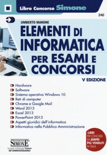 Elementi di informatica. Per esami e concorsi - Umberto Marone |