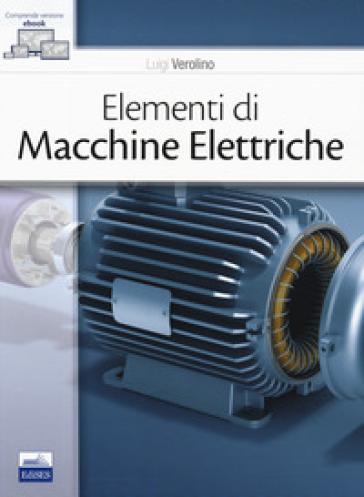 Elementi di macchine elettriche. Con e-book - Luigi Verolino |