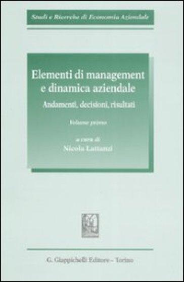 Elementi di management e dinamica aziendale. Andamenti, decisioni, risultati. 1. - N. Lattanzi | Rochesterscifianimecon.com