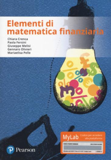 Elementi di matematica finanziaria. Ediz. Mylab. Con aggiornamento online - Chiara Crenca |